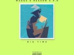 Maggz - Big Time Ft. Reason & P.H